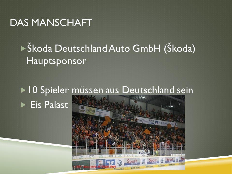 DAS MANSCHAFT  Škoda Deutschland Auto GmbH (Škoda) Hauptsponsor  10 Spieler müssen aus Deutschland sein  Eis Palast