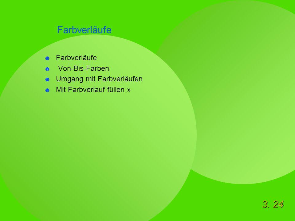 3. 24 Farbverläufe  Farbverläufe  Von-Bis-Farben  Umgang mit Farbverläufen  Mit Farbverlauf füllen »