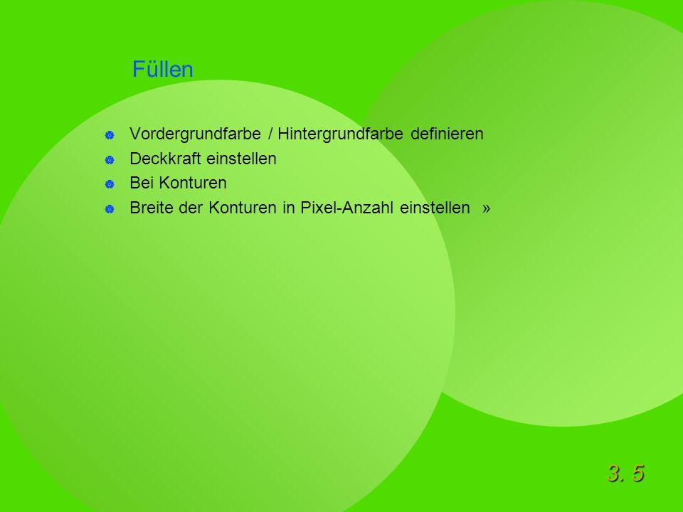 3. 5 Füllen  Vordergrundfarbe / Hintergrundfarbe definieren  Deckkraft einstellen  Bei Konturen  Breite der Konturen in Pixel-Anzahl einstellen »