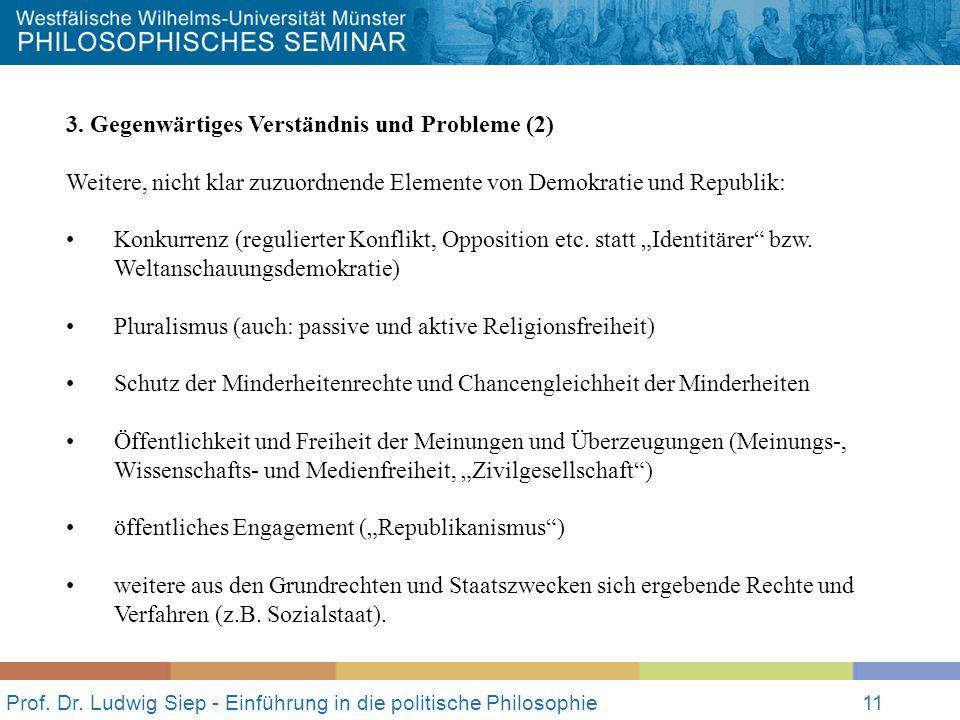 Prof. Dr. Ludwig Siep - Einführung in die politische Philosophie11 3. Gegenwärtiges Verständnis und Probleme (2) Weitere, nicht klar zuzuordnende Elem