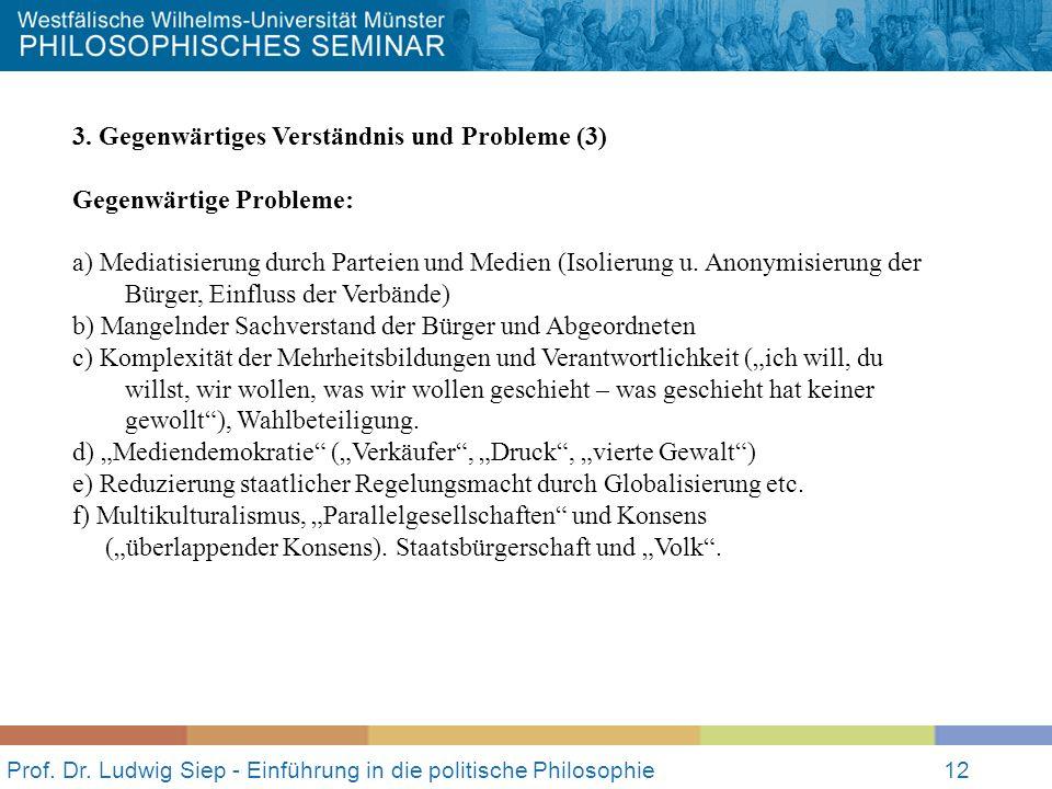 Prof. Dr. Ludwig Siep - Einführung in die politische Philosophie12 3. Gegenwärtiges Verständnis und Probleme (3) Gegenwärtige Probleme: a) Mediatisier