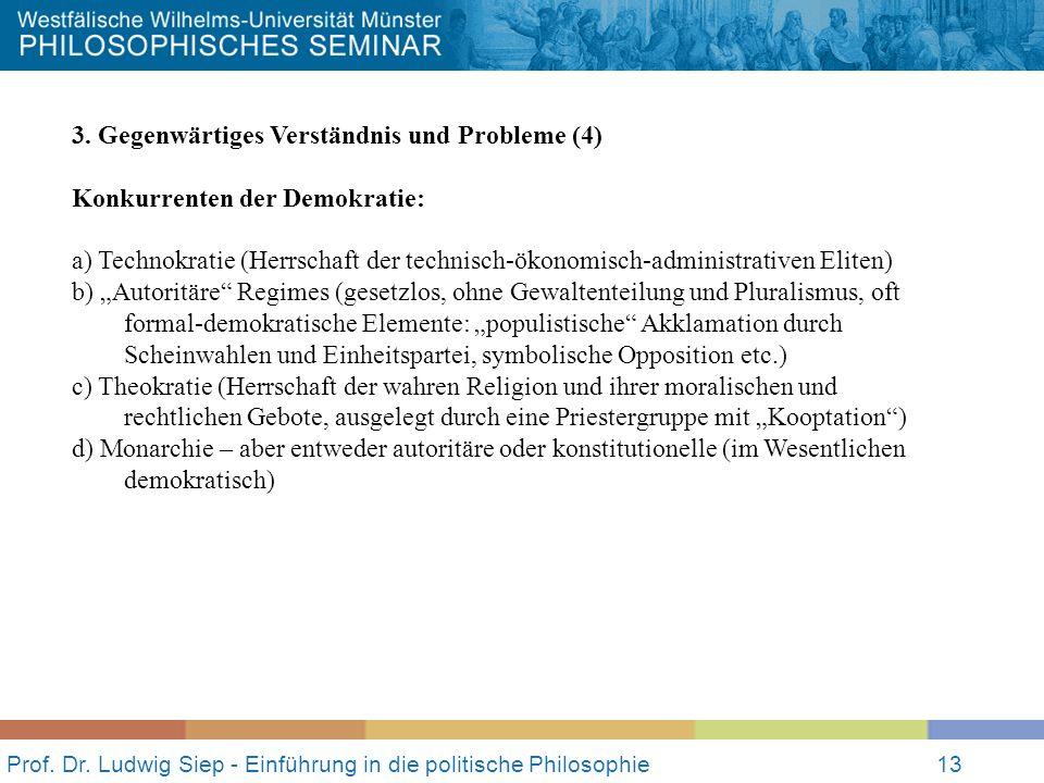 Prof. Dr. Ludwig Siep - Einführung in die politische Philosophie13 3. Gegenwärtiges Verständnis und Probleme (4) Konkurrenten der Demokratie: a) Techn