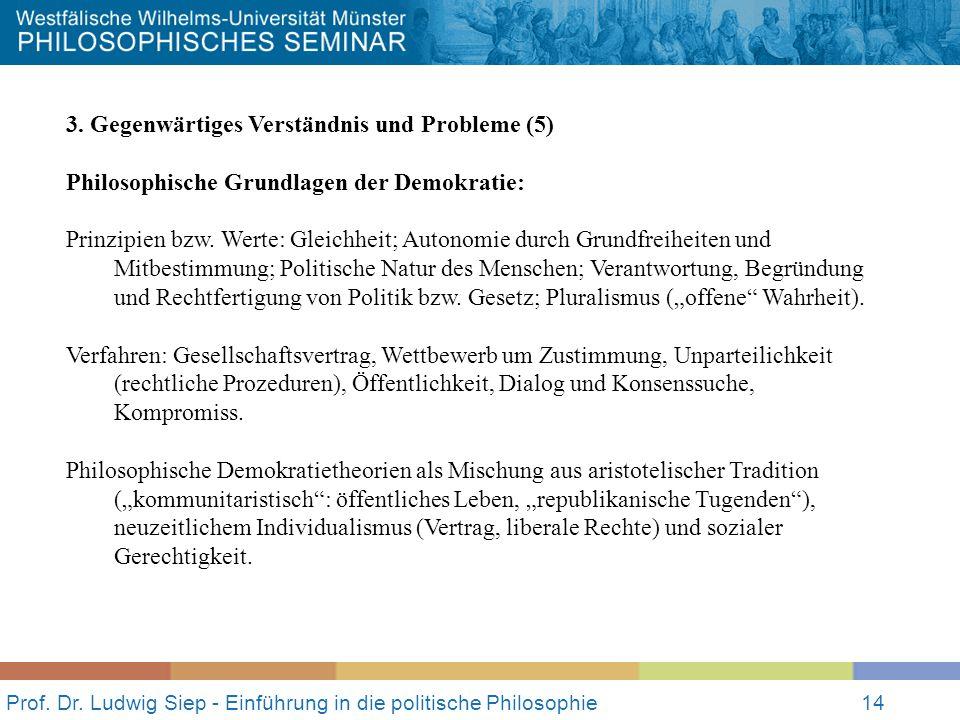 Prof. Dr. Ludwig Siep - Einführung in die politische Philosophie14 3. Gegenwärtiges Verständnis und Probleme (5) Philosophische Grundlagen der Demokra