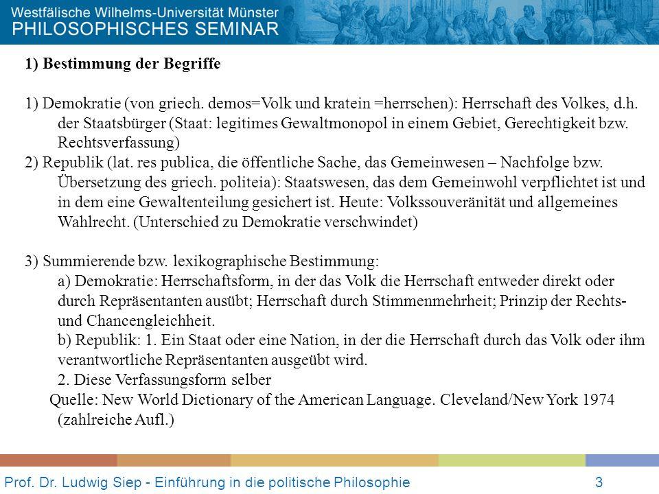 Prof. Dr. Ludwig Siep - Einführung in die politische Philosophie3 1) Bestimmung der Begriffe 1) Demokratie (von griech. demos=Volk und kratein =herrsc