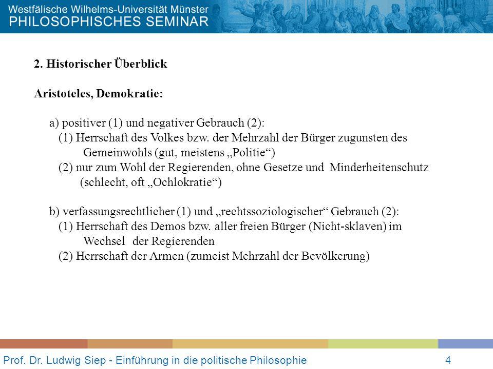 Prof. Dr. Ludwig Siep - Einführung in die politische Philosophie4 2. Historischer Überblick Aristoteles, Demokratie: a) positiver (1) und negativer Ge