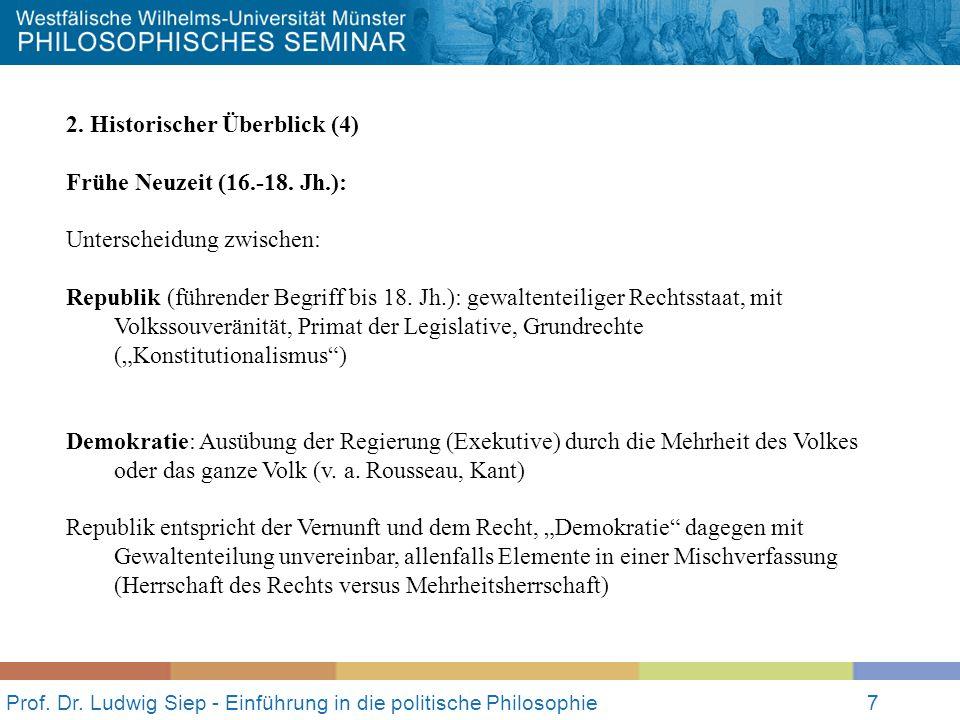 Prof. Dr. Ludwig Siep - Einführung in die politische Philosophie7 2. Historischer Überblick (4) Frühe Neuzeit (16.-18. Jh.): Unterscheidung zwischen: