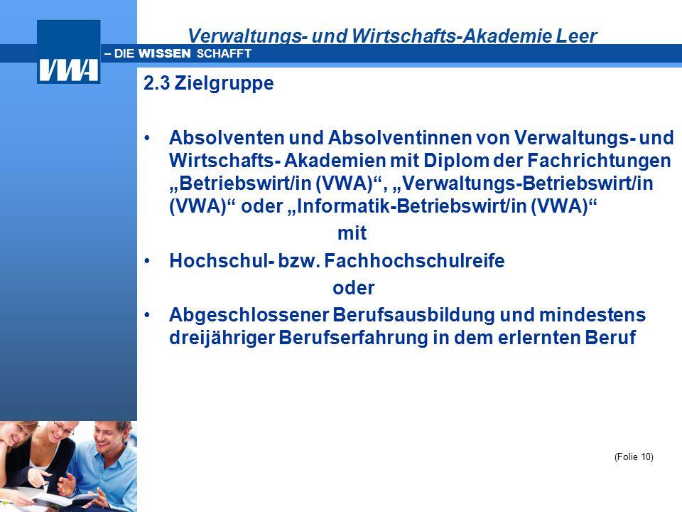 – DIE WISSEN SCHAFFT Verwaltungs- und Wirtschafts-Akademie Leer 2.3 Zielgruppe Absolventen und Absolventinnen von Verwaltungs- und Wirtschafts- Akadem