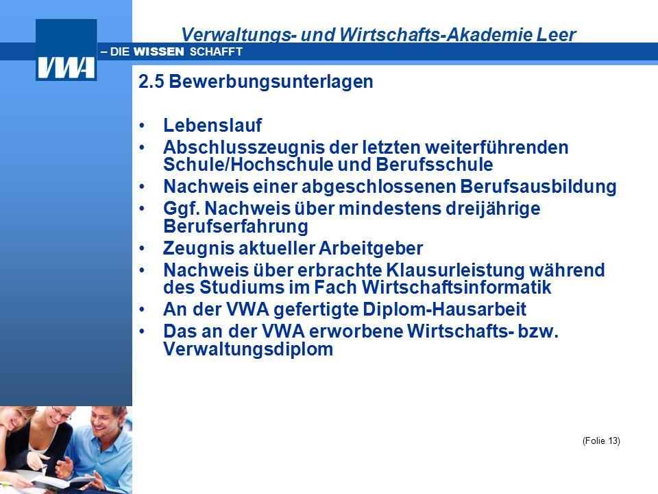 – DIE WISSEN SCHAFFT Verwaltungs- und Wirtschafts-Akademie Leer 2.5 Bewerbungsunterlagen Lebenslauf Abschlusszeugnis der letzten weiterführenden Schul