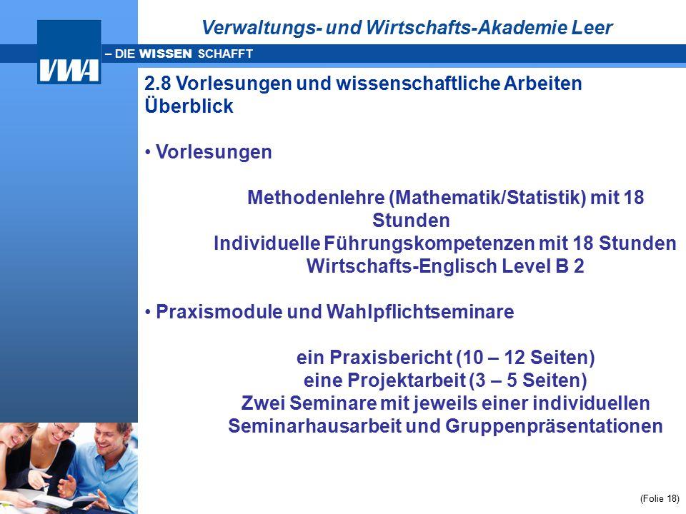 – DIE WISSEN SCHAFFT (Folie 18) Verwaltungs- und Wirtschafts-Akademie Leer 2.8 Vorlesungen und wissenschaftliche Arbeiten Überblick Vorlesungen Method