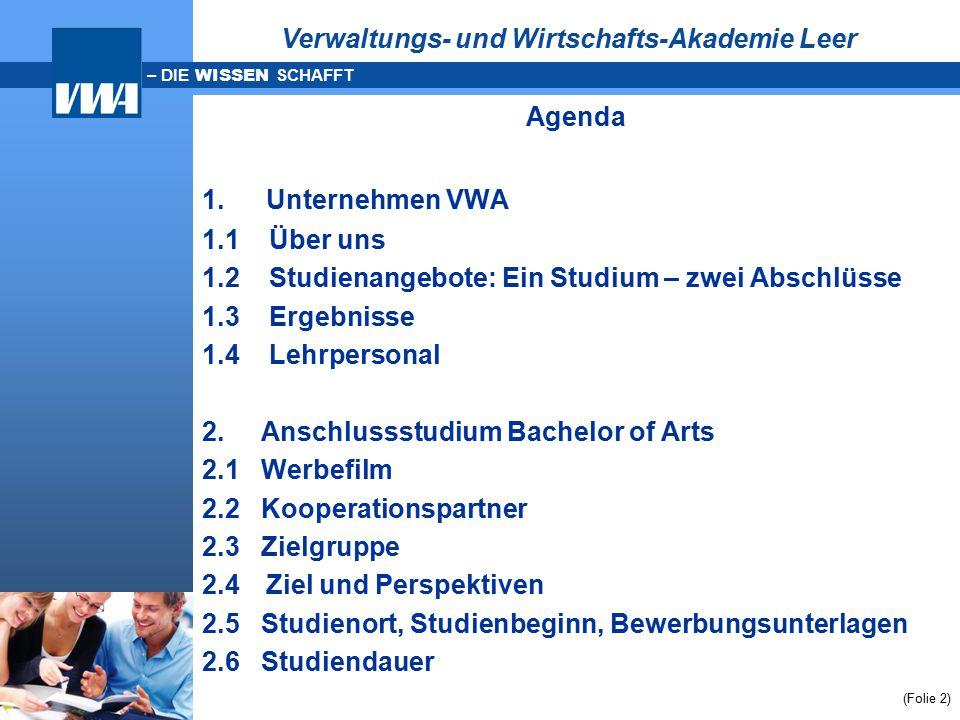 – DIE WISSEN SCHAFFT Agenda 1. Unternehmen VWA 1.1 Über uns 1.2 Studienangebote: Ein Studium – zwei Abschlüsse 1.3 Ergebnisse 1.4 Lehrpersonal 2. Ansc