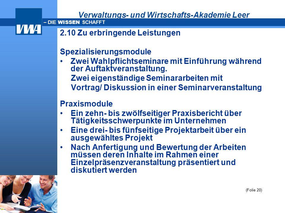 – DIE WISSEN SCHAFFT Verwaltungs- und Wirtschafts-Akademie Leer 2.10 Zu erbringende Leistungen Spezialisierungsmodule Zwei Wahlpflichtseminare mit Ein