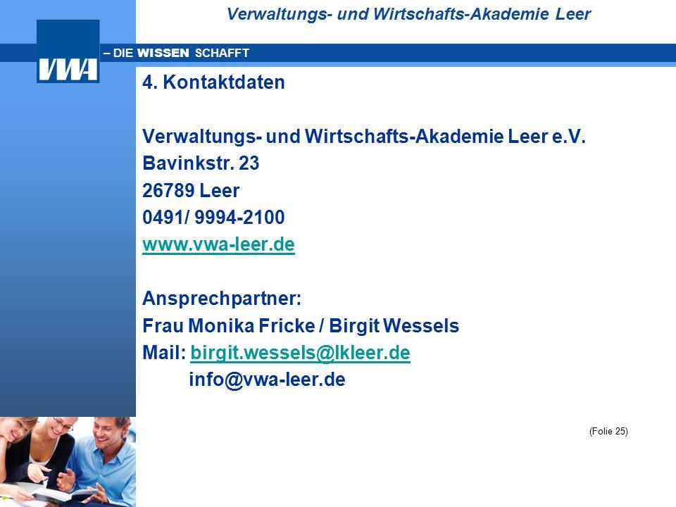 – DIE WISSEN SCHAFFT Verwaltungs- und Wirtschafts-Akademie Leer 4. Kontaktdaten Verwaltungs- und Wirtschafts-Akademie Leer e.V. Bavinkstr. 23 26789 Le