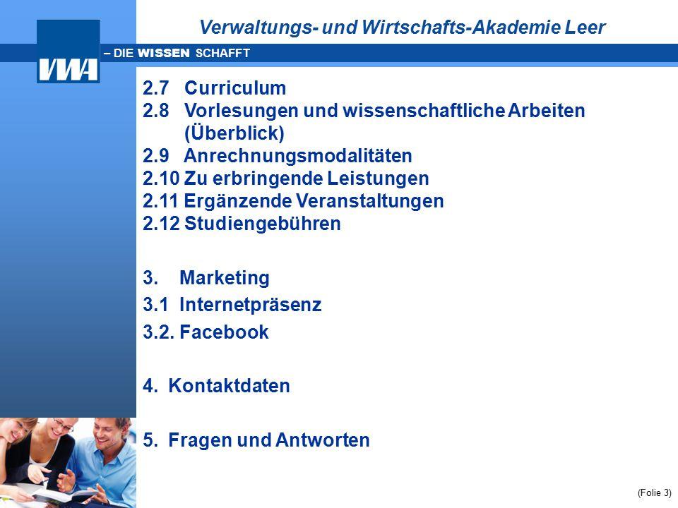 – DIE WISSEN SCHAFFT (Folie 3) Verwaltungs- und Wirtschafts-Akademie Leer 2.7 Curriculum 2.8 Vorlesungen und wissenschaftliche Arbeiten (Überblick) 2.