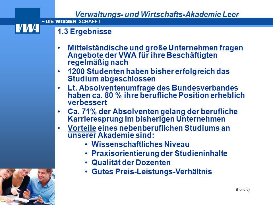 – DIE WISSEN SCHAFFT Verwaltungs- und Wirtschafts-Akademie Leer 1.3 Ergebnisse Mittelständische und große Unternehmen fragen Angebote der VWA für ihre