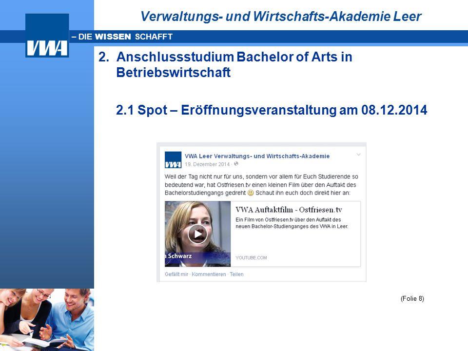 – DIE WISSEN SCHAFFT Verwaltungs- und Wirtschafts-Akademie Leer 2. Anschlussstudium Bachelor of Arts in Betriebswirtschaft 2.1 Spot – Eröffnungsverans