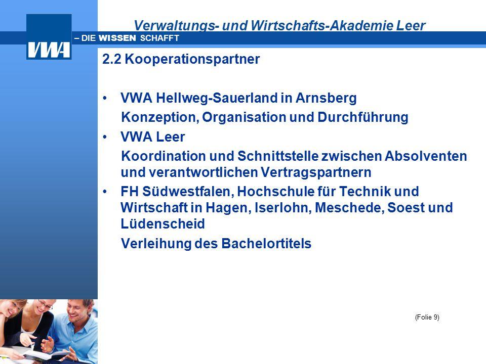 – DIE WISSEN SCHAFFT Verwaltungs- und Wirtschafts-Akademie Leer 2.2 Kooperationspartner VWA Hellweg-Sauerland in Arnsberg Konzeption, Organisation und