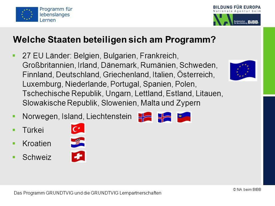 © NA beim BIBB Das Programm GRUNDTVIG und die GRUNDTVIG Lernpartnerschaften Welche Staaten beteiligen sich am Programm?  27 EU Länder: Belgien, Bulga