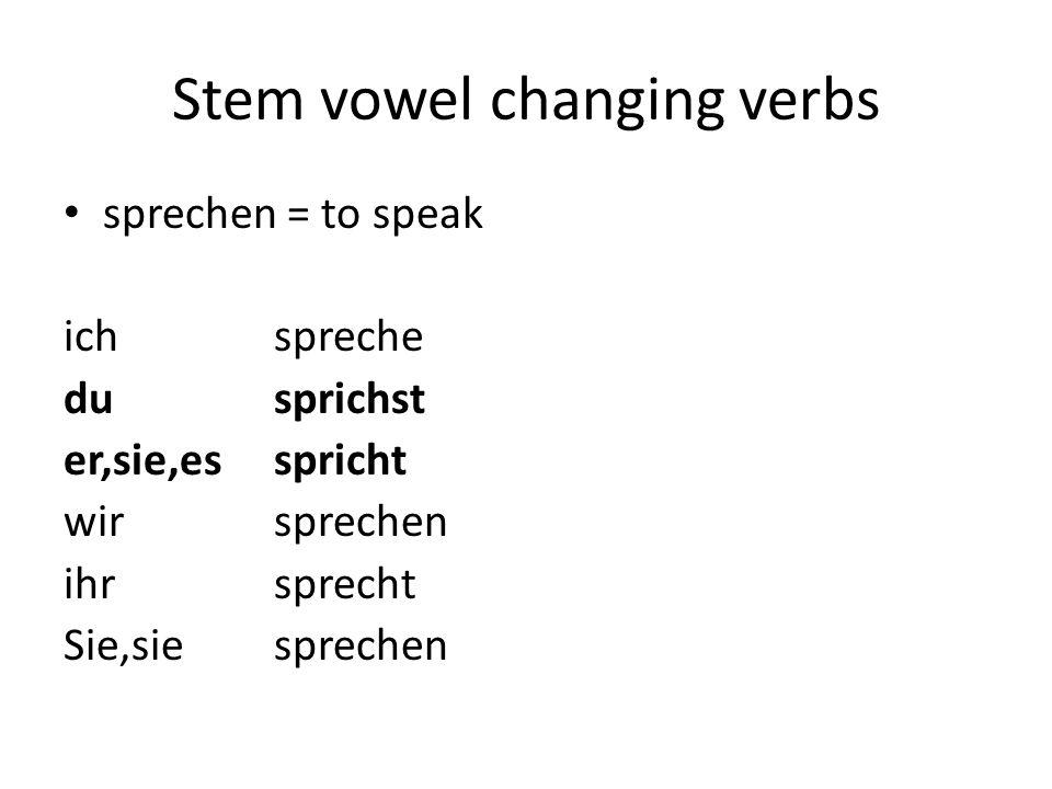 Stem vowel changing verbs sprechen = to speak ich spreche dusprichst er,sie,esspricht wirsprechen ihrsprecht Sie,siesprechen
