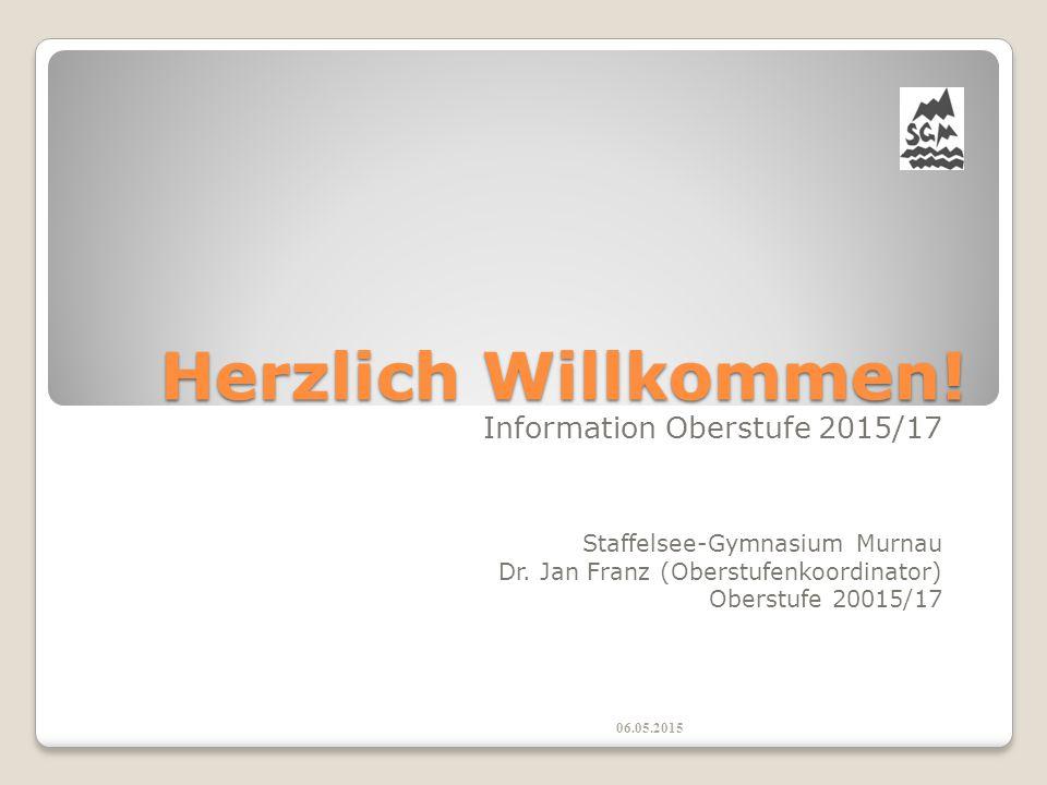 Herzlich Willkommen! Information Oberstufe 2015/17 Staffelsee-Gymnasium Murnau Dr. Jan Franz (Oberstufenkoordinator) Oberstufe 20015/17 06.05.2015