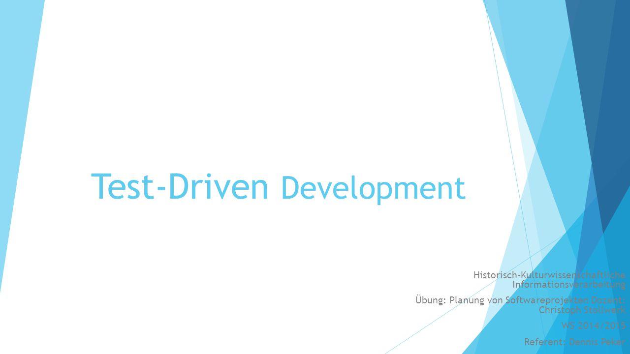 Test-Driven Development Historisch-Kulturwissenschaftliche Informationsverarbeitung Übung: Planung von Softwareprojekten Dozent: Christoph Stollwerk W