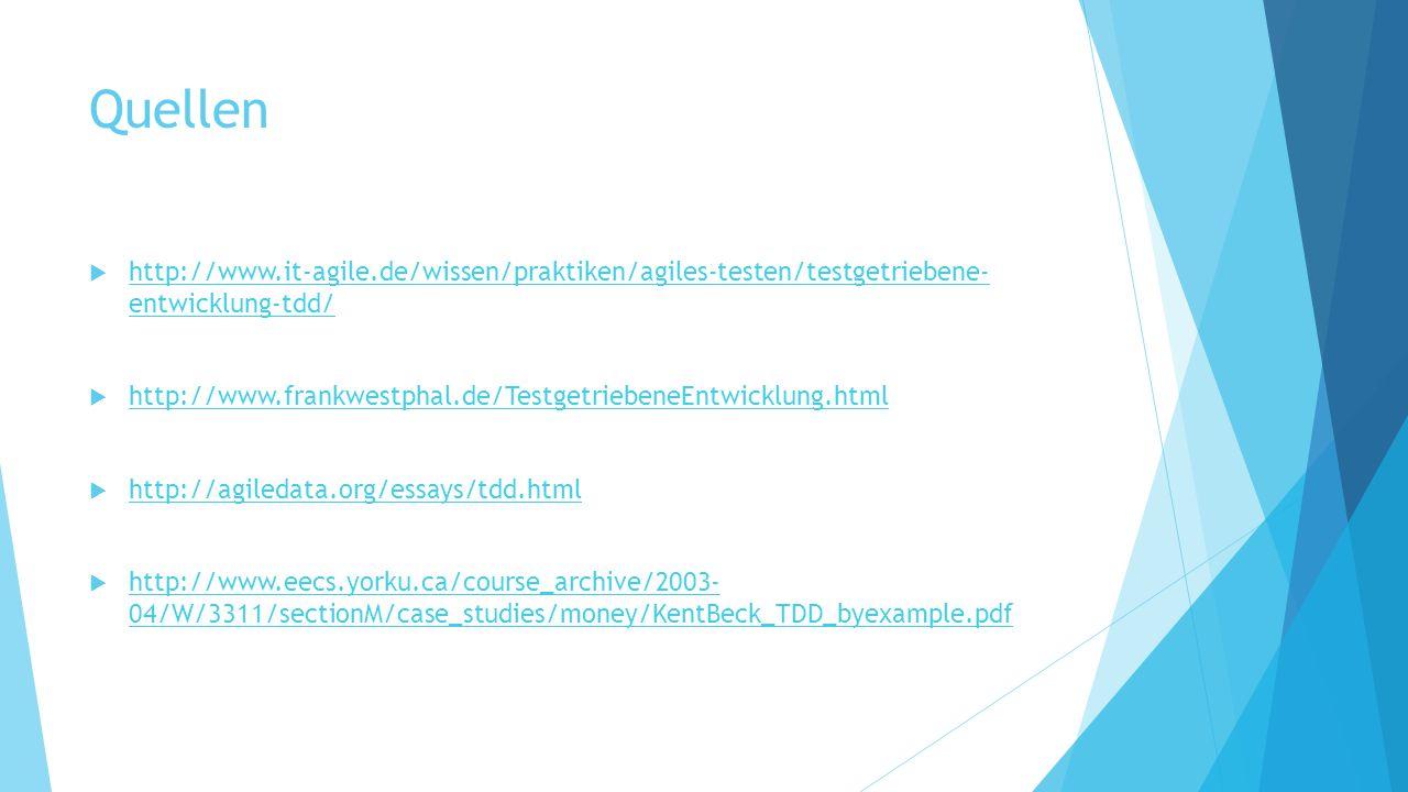 Quellen  http://www.it-agile.de/wissen/praktiken/agiles-testen/testgetriebene- entwicklung-tdd/ http://www.it-agile.de/wissen/praktiken/agiles-testen