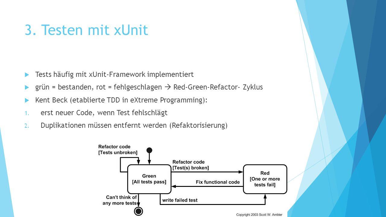 3. Testen mit xUnit  Tests häufig mit xUnit-Framework implementiert  grün = bestanden, rot = fehlgeschlagen  Red-Green-Refactor- Zyklus  Kent Beck