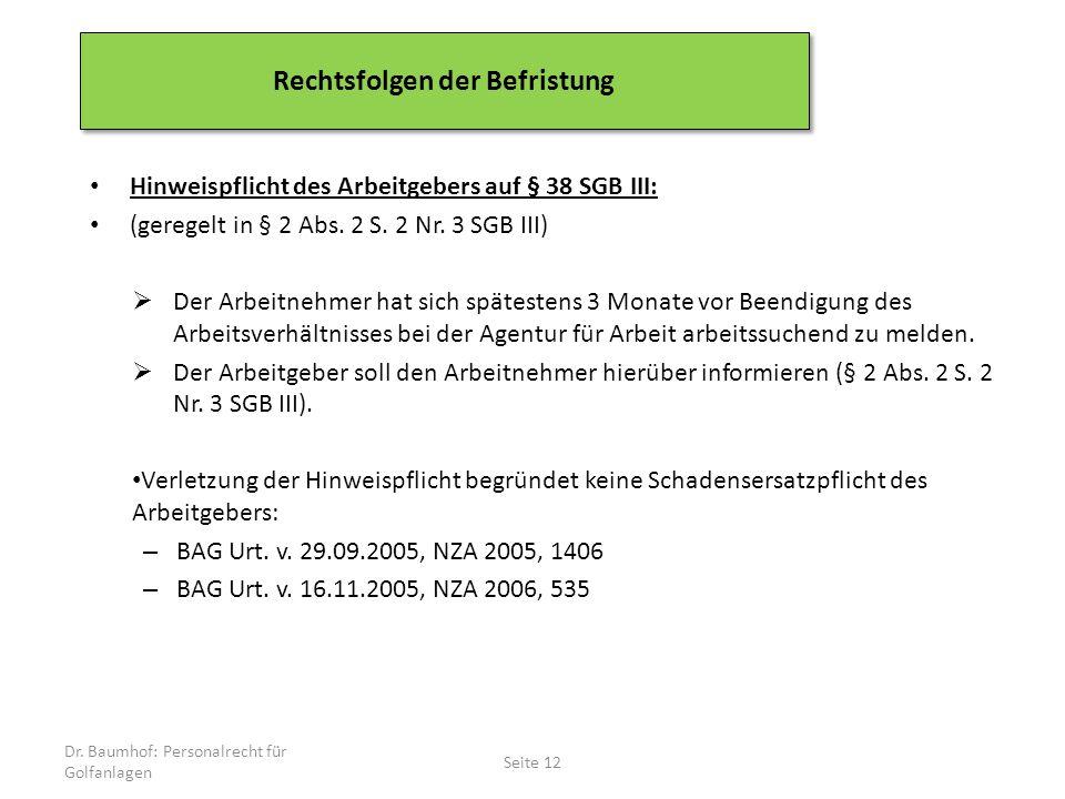 Hinweispflicht des Arbeitgebers auf § 38 SGB III: (geregelt in § 2 Abs. 2 S. 2 Nr. 3 SGB III)  Der Arbeitnehmer hat sich spätestens 3 Monate vor Been