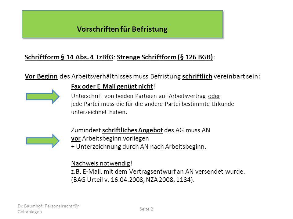 Dr. Baumhof: Personalrecht für Golfanlagen Seite 2 Schriftform § 14 Abs. 4 TzBfG: Strenge Schriftform (§ 126 BGB): Vor Beginn des Arbeitsverhältnisses