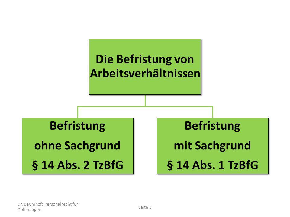 Dr. Baumhof: Personalrecht für Golfanlagen Seite 3 Die Befristung von Arbeitsverhältnissen Befristung ohne Sachgrund § 14 Abs. 2 TzBfG Befristung mit