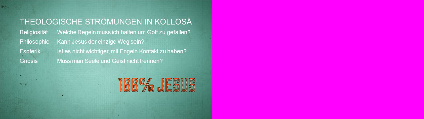 THEOLOGISCHE STRÖMUNGEN IN KOLLOSÄ ReligiositätWelche Regeln muss ich halten um Gott zu gefallen? Philosophie Kann Jesus der einzige Weg sein? Esoteri