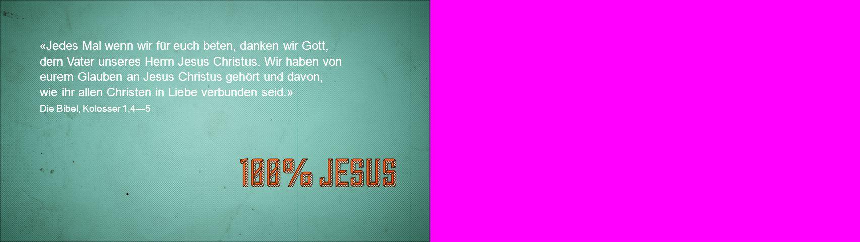 «Jedes Mal wenn wir für euch beten, danken wir Gott, dem Vater unseres Herrn Jesus Christus. Wir haben von eurem Glauben an Jesus Christus gehört und