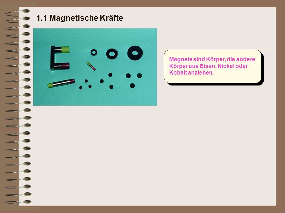 Magnete sind Körper, die andere Körper aus Eisen, Nickel oder Kobalt anziehen.