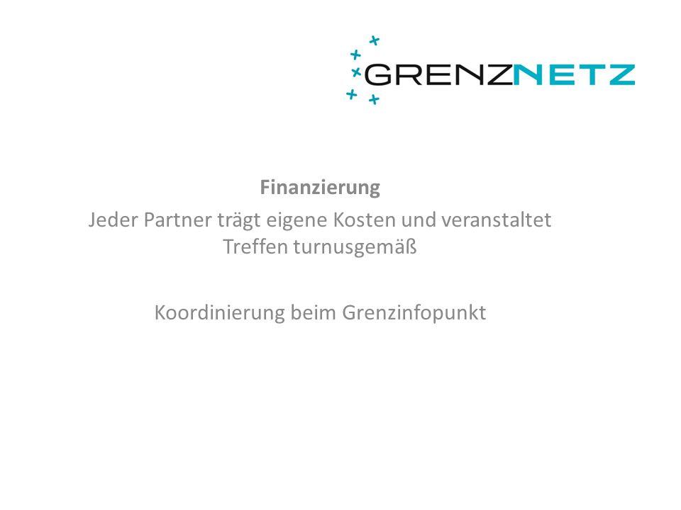 Finanzierung Jeder Partner trägt eigene Kosten und veranstaltet Treffen turnusgemäß Koordinierung beim Grenzinfopunkt