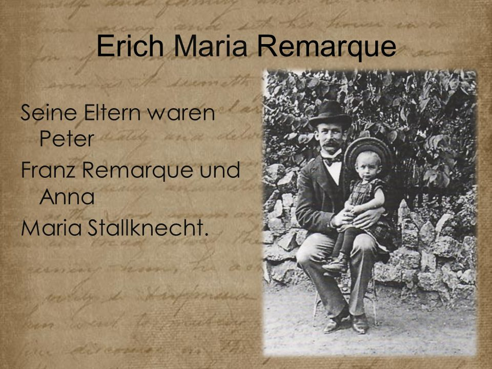 Erich Maria Remarque Seine Eltern waren Peter Franz Remarque und Anna Maria Stallknecht.
