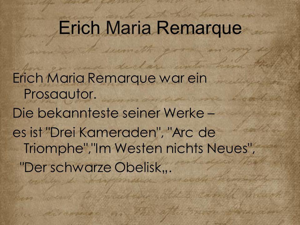 Erich Maria Remarque Erich Maria Remarque war ein Prosaautor.