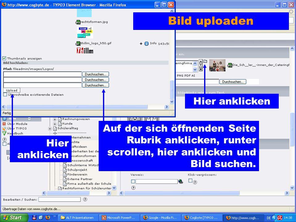 Bild uploaden Hier anklicken Auf der sich öffnenden Seite Rubrik anklicken, runter scrollen, hier anklicken und Bild suchen. Hier anklicken