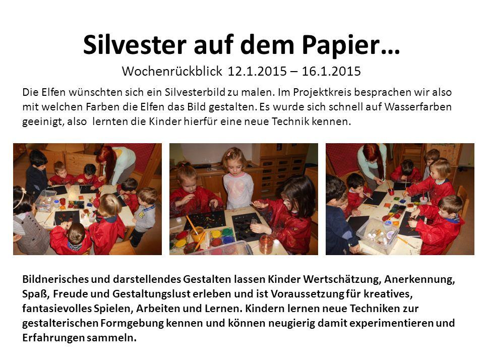 Silvester auf dem Papier… Wochenrückblick 12.1.2015 – 16.1.2015 Die Elfen wünschten sich ein Silvesterbild zu malen. Im Projektkreis besprachen wir al