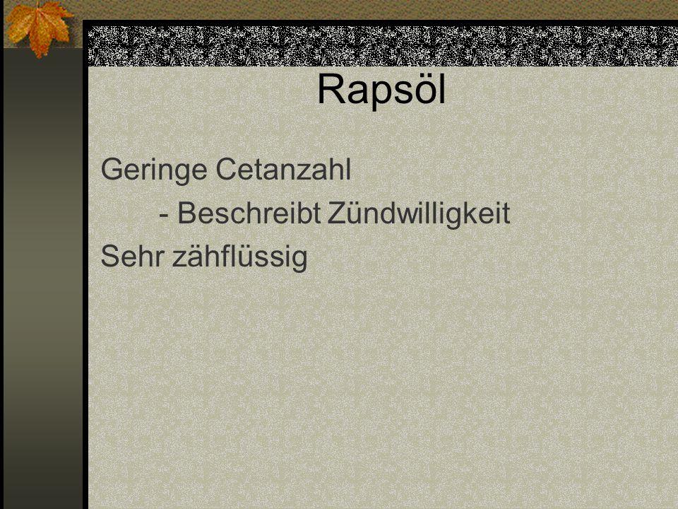 Rapsöl Geringe Cetanzahl - Beschreibt Zündwilligkeit Sehr zähflüssig