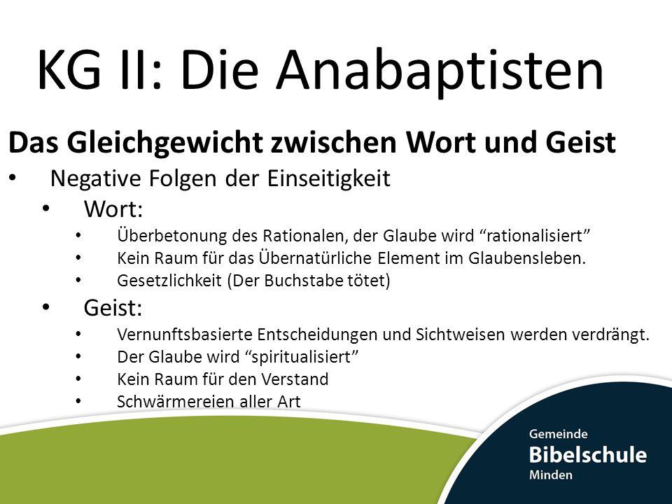 KG II: Die Anabaptisten Das Gleichgewicht zwischen Wort und Geist Positive Folgen der Ausgegelichenheit Jedes Element hat seinen akkuraten Stellenwert im Glaubensleben.