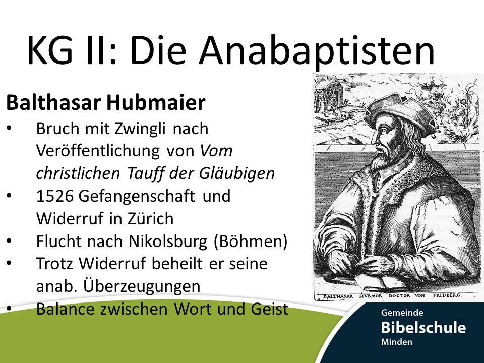 KG II: Die Anabaptisten Balthasar Hubmaier Ausweitung seiner Theologie in Nikolsburg 1527 nach Wien gelockt (Disputation) Gefangenschaft, Folter, Tod auf dem Scheiterhaufen am 10.03.1528