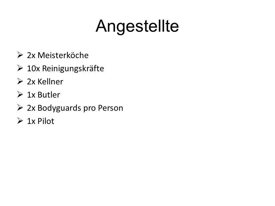 Angestellte  2x Meisterköche  10x Reinigungskräfte  2x Kellner  1x Butler  2x Bodyguards pro Person  1x Pilot