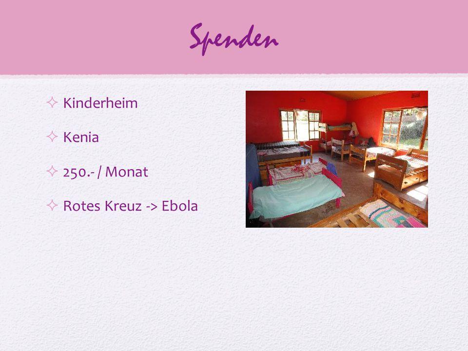 Spenden  Kinderheim  Kenia  250.- / Monat  Rotes Kreuz -> Ebola