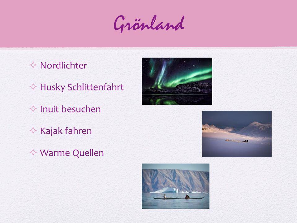 Grönland  Nordlichter  Husky Schlittenfahrt  Inuit besuchen  Kajak fahren  Warme Quellen