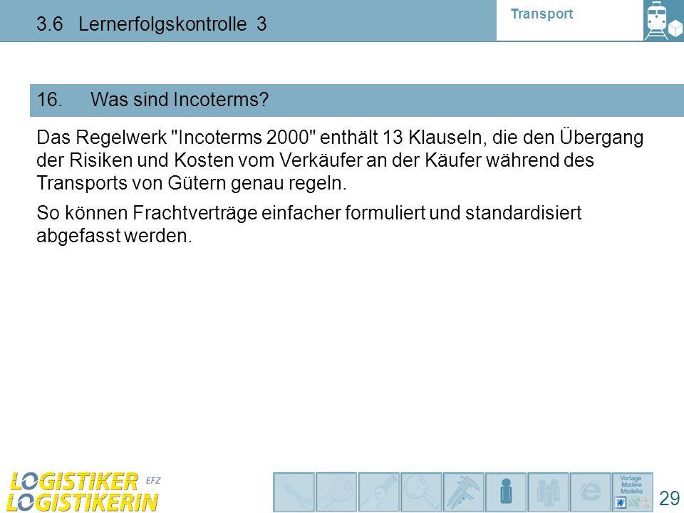 Transport 3.6 Lernerfolgskontrolle 3 29 16. Was sind Incoterms? Das Regelwerk