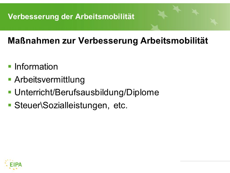 Verbesserung der Arbeitsmobilität Maßnahmen zur Verbesserung Arbeitsmobilität  Information  Arbeitsvermittlung  Unterricht/Berufsausbildung/Diplome  Steuer\Sozialleistungen, etc.