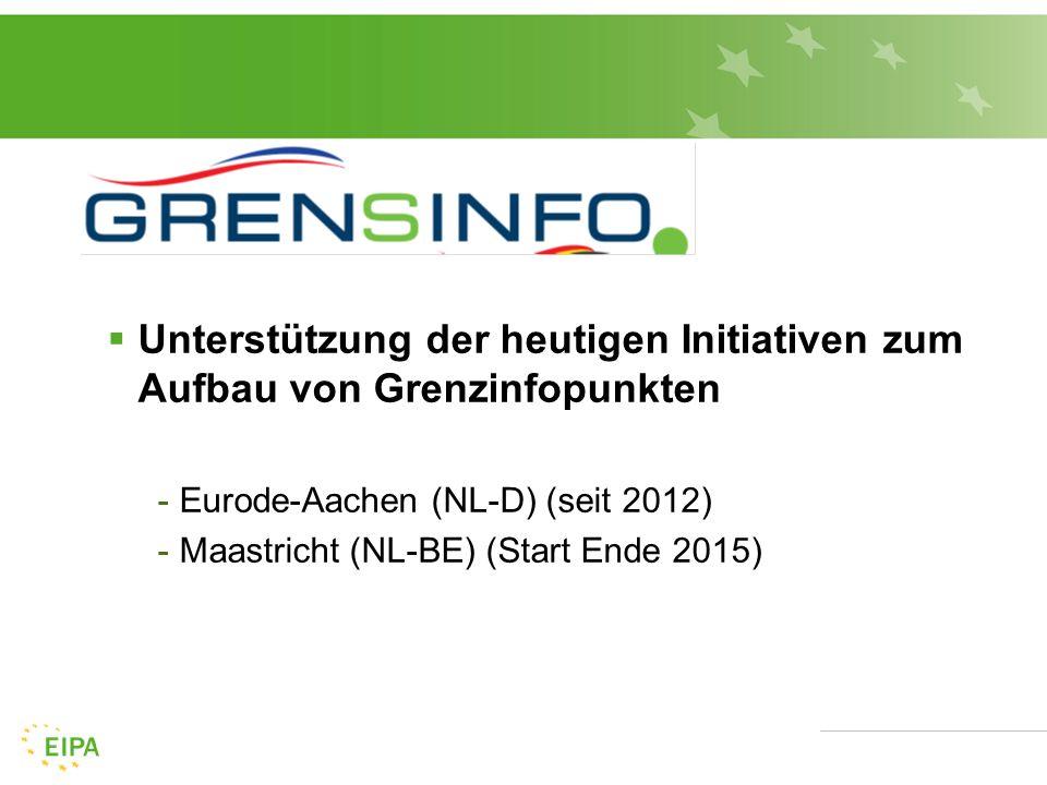  Unterstützung der heutigen Initiativen zum Aufbau von Grenzinfopunkten -Eurode-Aachen (NL-D) (seit 2012) -Maastricht (NL-BE) (Start Ende 2015)