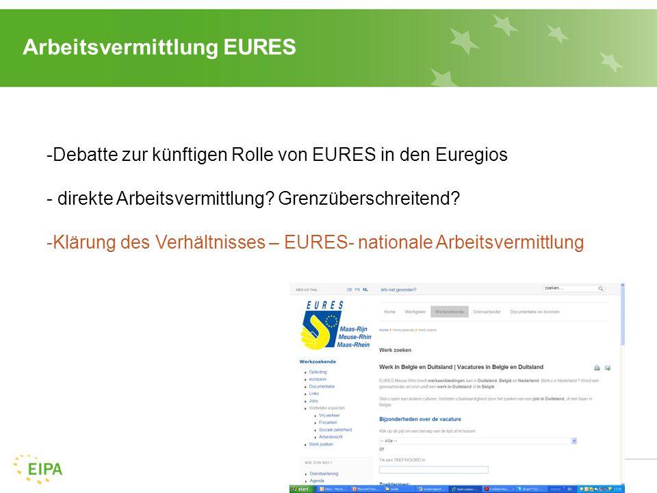 Arbeitsvermittlung EURES -Debatte zur künftigen Rolle von EURES in den Euregios - direkte Arbeitsvermittlung? Grenzüberschreitend? -Klärung des Verhäl