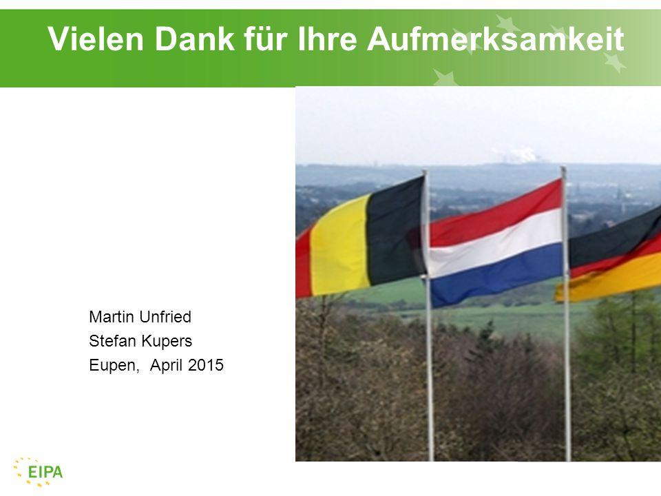 Vielen Dank für Ihre Aufmerksamkeit Martin Unfried Stefan Kupers Eupen, April 2015