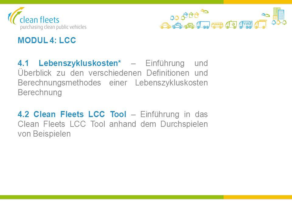 MODUL 4: LCC 4.1 Lebenszykluskosten* – Einführung und Überblick zu den verschiedenen Definitionen und Berechnungsmethodes einer Lebenszykluskosten Berechnung 4.2 Clean Fleets LCC Tool – Einführung in das Clean Fleets LCC Tool anhand dem Durchspielen von Beispielen