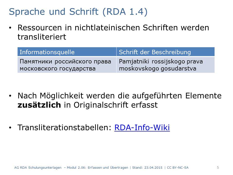 Zahlen, in Ziffern oder Wörtern (RDA 1.8) Als Ziffern geschriebene Zahlen werden in Form von arabischen Ziffern erfasst Als Wörter geschriebene Zahlen werden durch arabische Ziffern ersetzt AG RDA Schulungsunterlagen – Modul 2.06: Erfassen und Übertragen | Stand: 23.04.2015 | CC BY-NC-SA 26 InformationsquelleErfassung Zählung innerhalb Reihe tome IIItome 3 InformationsquelleErfassung Erscheinungsdatum MCMLXXVII1977 InformationsquelleErfassung Zählung für den ersten Teil band eins, heft einsBand 1, Heft 1